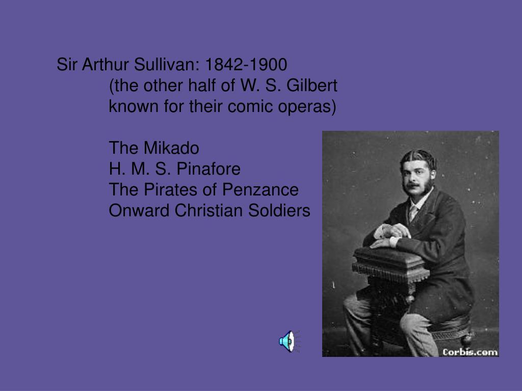 Sir Arthur Sullivan: 1842-1900