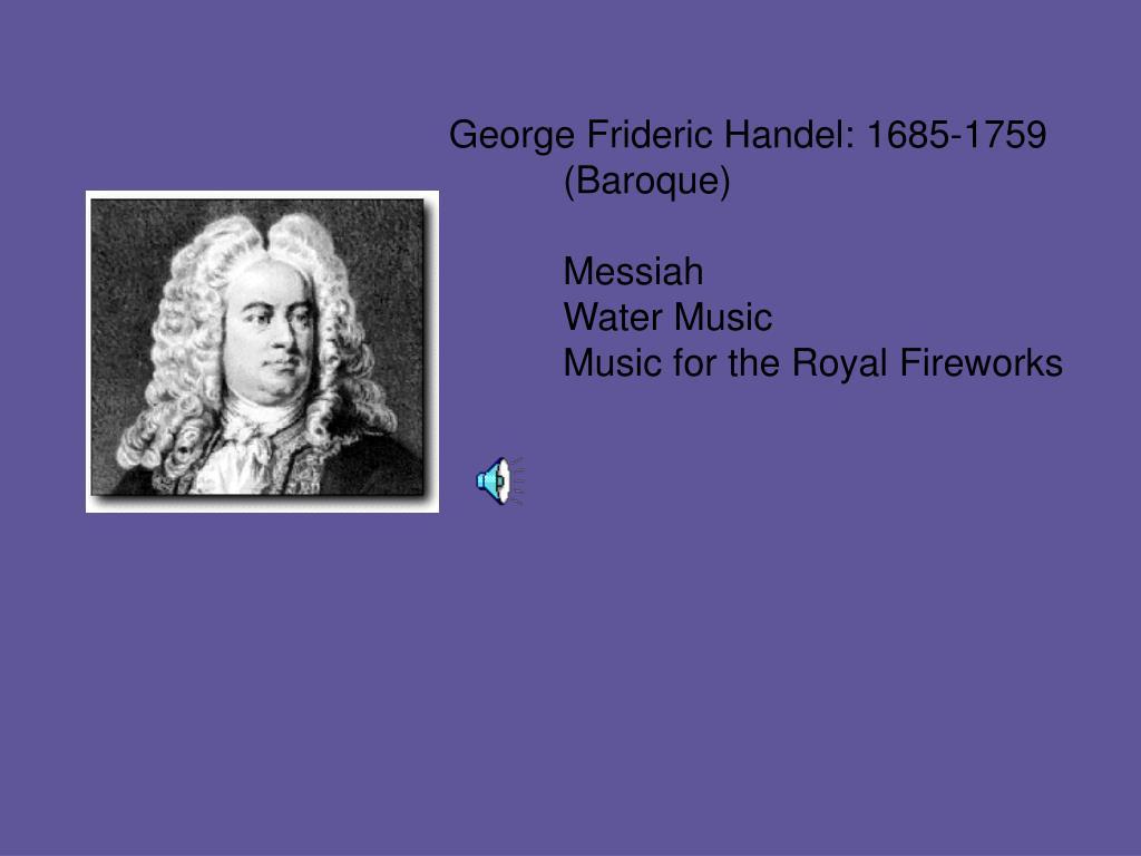 George Frideric Handel: 1685-1759