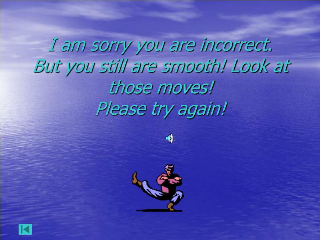 I am sorry you are incorrect.