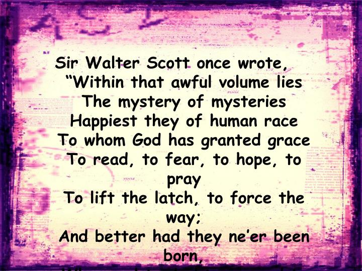 Sir Walter Scott once wrote,