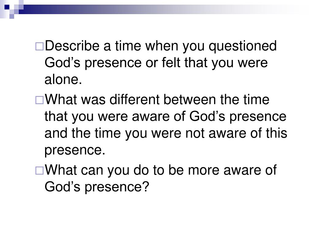 Describe a time when you questioned God's presence or felt that you were alone.