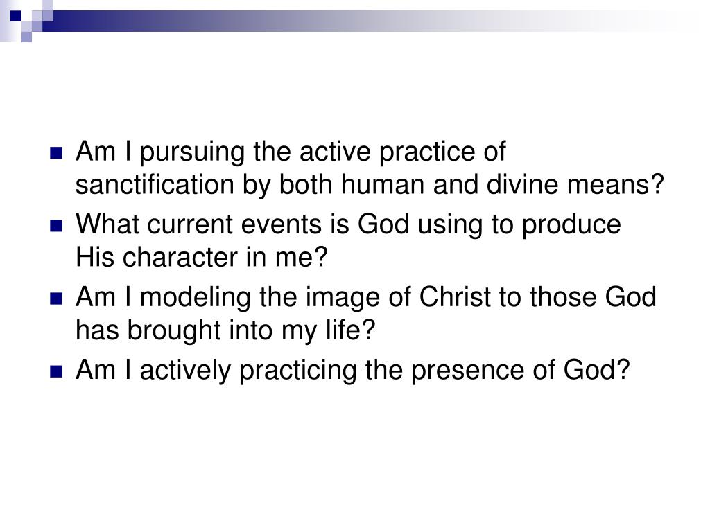 Am I pursuing the active practice of sanctification by both human and divine means?