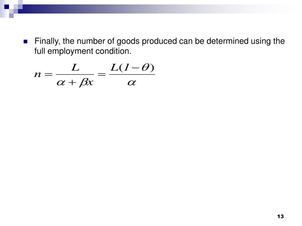 Finally, the number of goods produced can be determined using the full employment condition.
