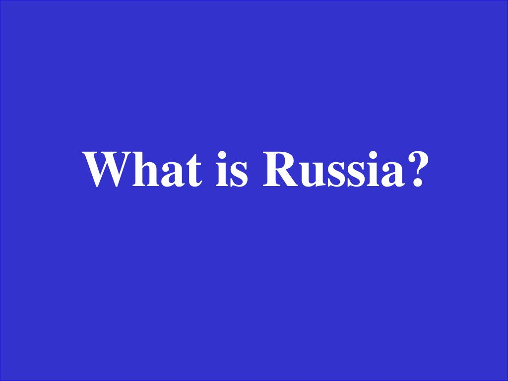 What is Russia?