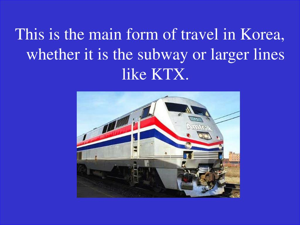 This is the main form of travel in Korea, whether it is the subway or larger lines like KTX.