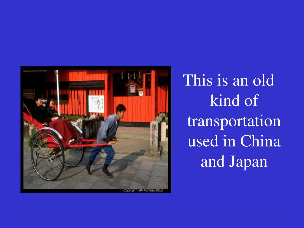 This is an old kind of transportation used in China and Japan