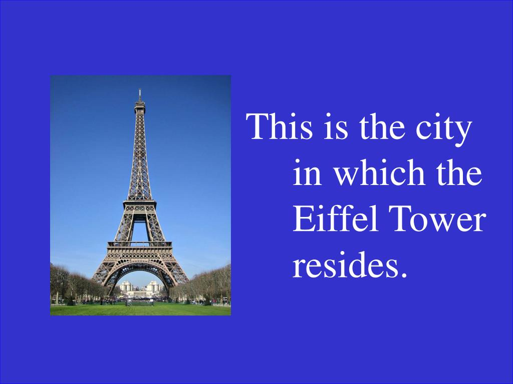 This is the city in which the Eiffel Tower resides.