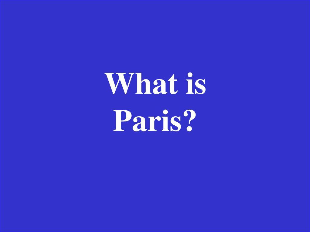 What is Paris?