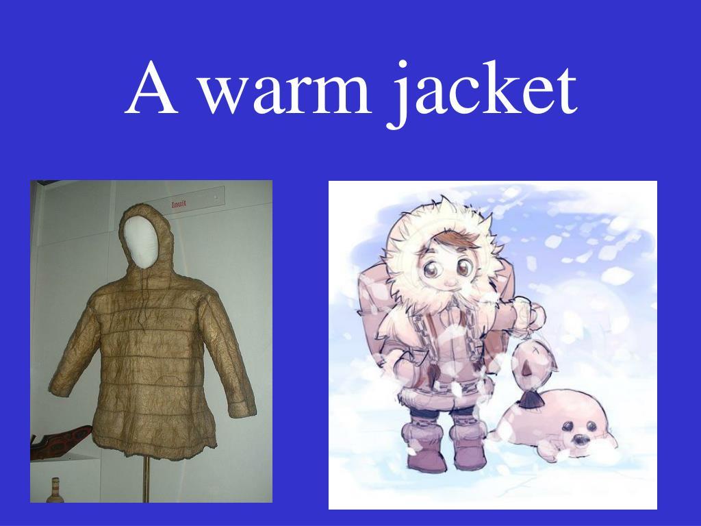 A warm jacket