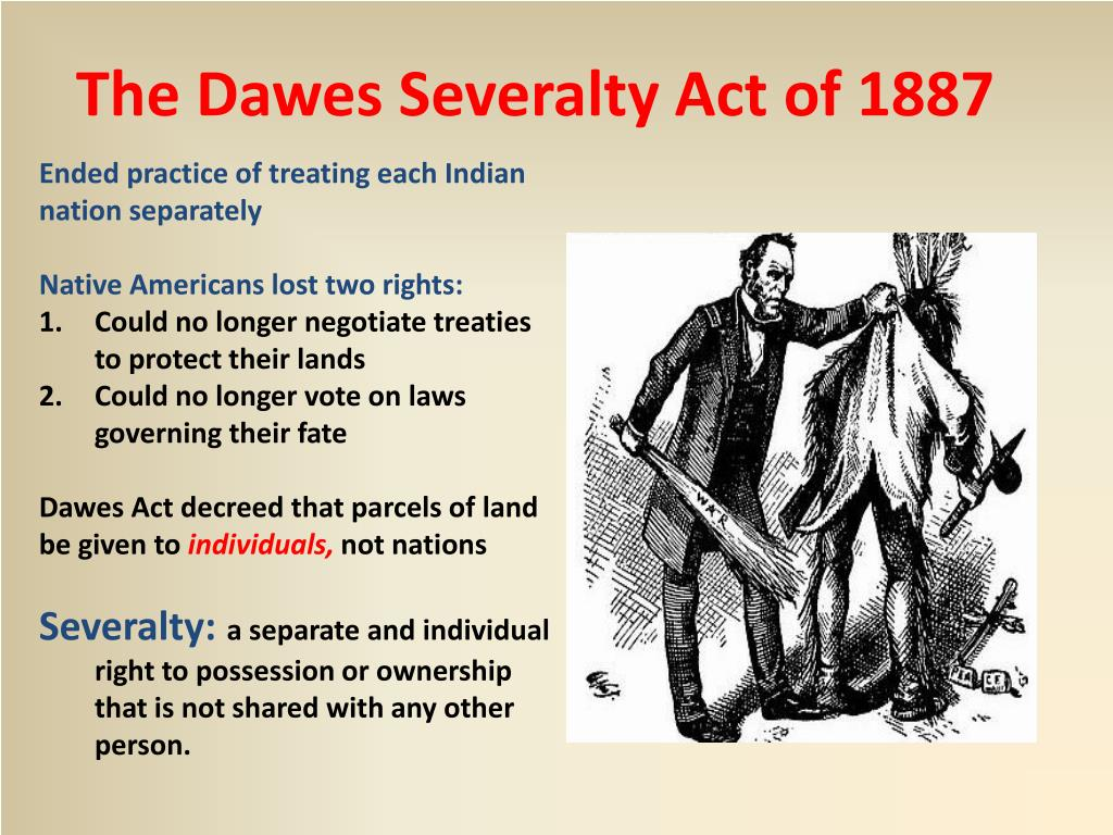 dawes severalty act 1887 essay Essays - largest database of quality sample essays and research papers on dawes act the dawes severalty act of 1887 was the greatest of reform efforts.
