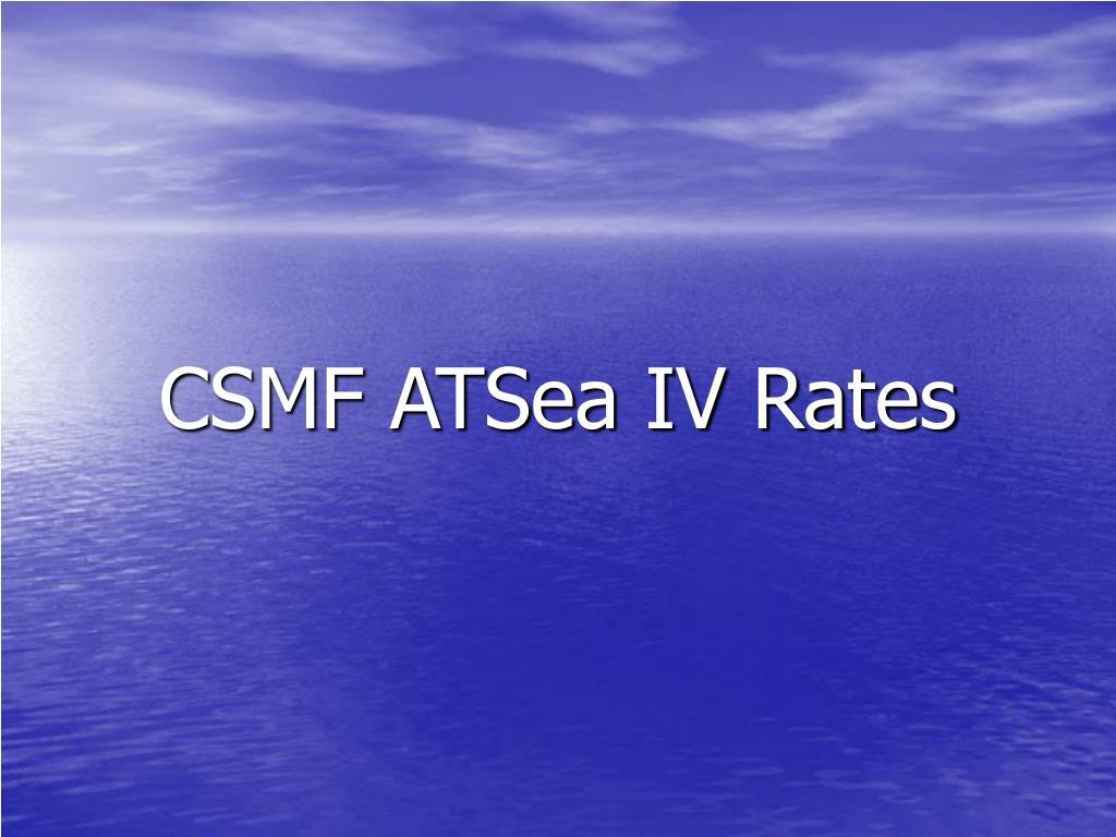 CSMF ATSea IV Rates