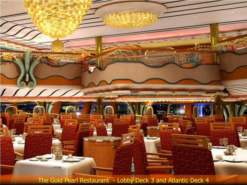 The Gold Pearl Restaurant  - Lobby Deck 3 and Atlantic Deck 4
