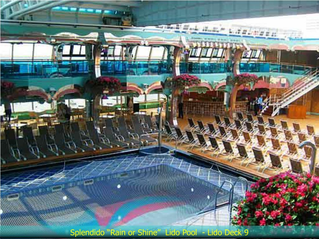 "Splendido ""Rain or Shine""  Lido Pool  - Lido Deck 9"