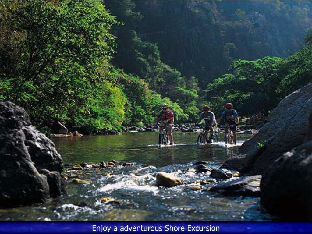 Enjoy a adventurous Shore Excursion