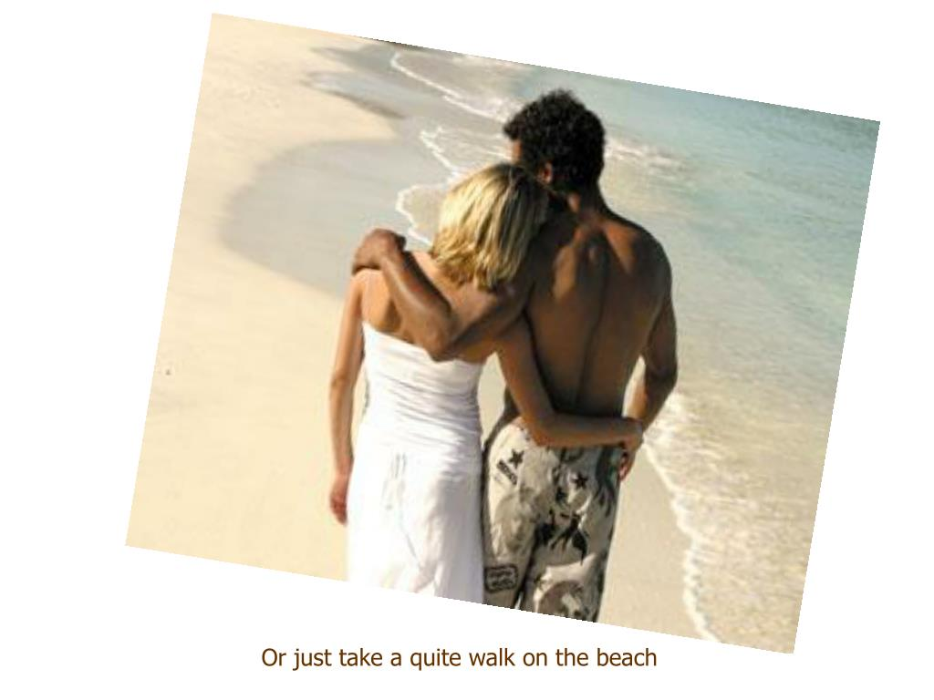 Or just take a quite walk on the beach