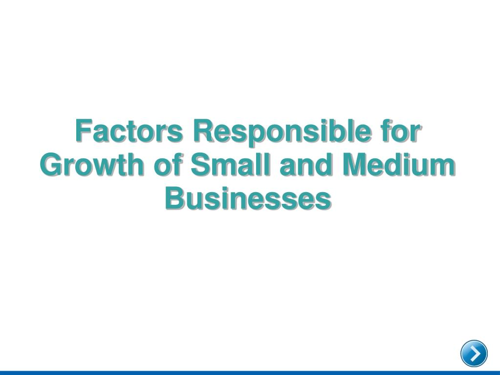 Factors Responsible for Growth of Small and Medium Businesses