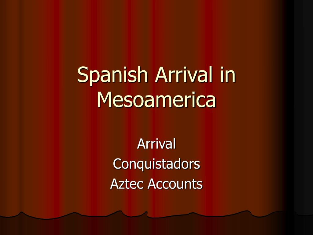 Spanish Arrival in Mesoamerica