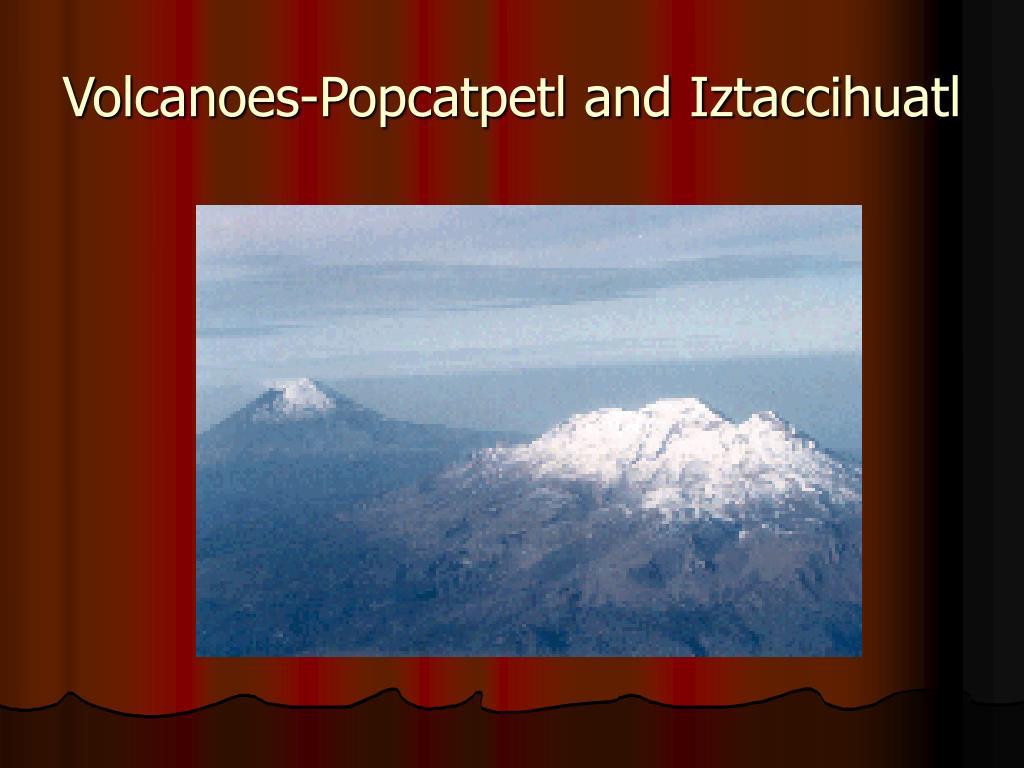 Volcanoes-Popcatpetl and Iztaccihuatl