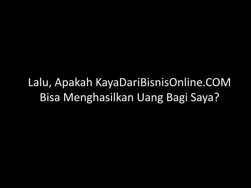 Lalu, Apakah KayaDariBisnisOnline.COM