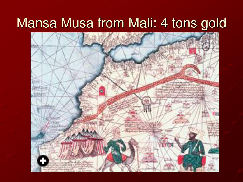 Mansa Musa from Mali: 4 tons gold