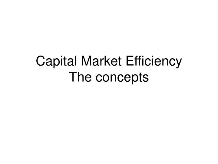 Capital market efficiency the concepts l.jpg