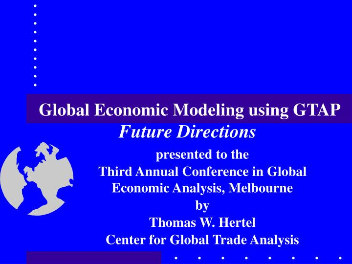 Global economic modeling using gtap future directions