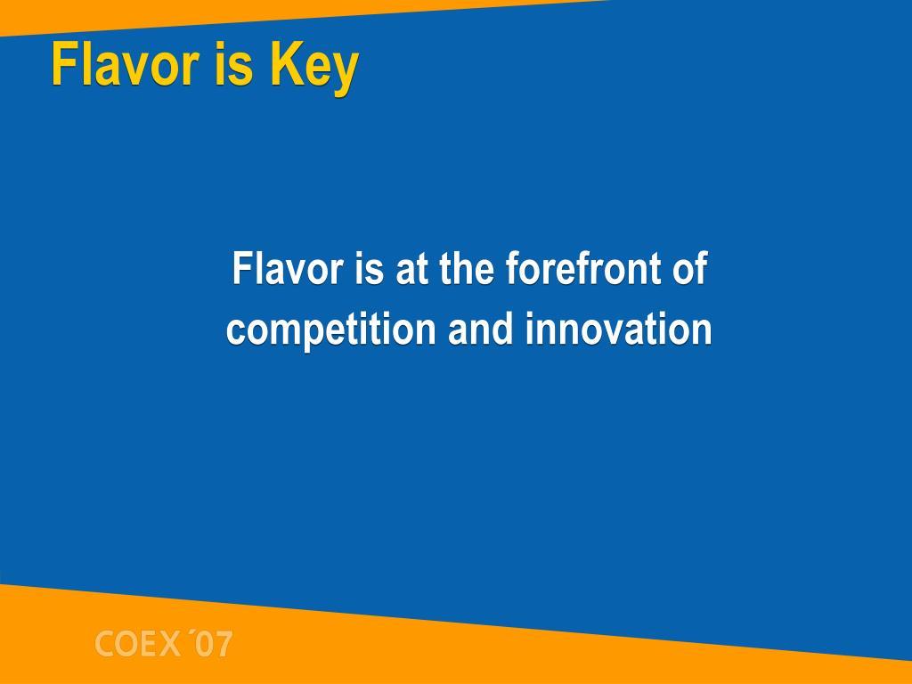 Flavor is Key