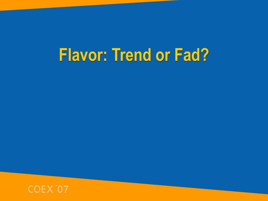 Flavor: Trend or Fad?