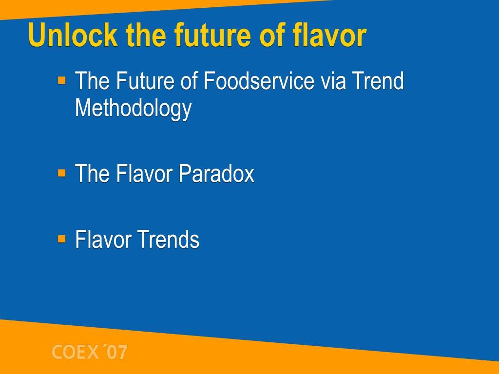 Unlock the future of flavor