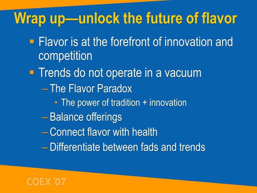 Wrap up—unlock the future of flavor
