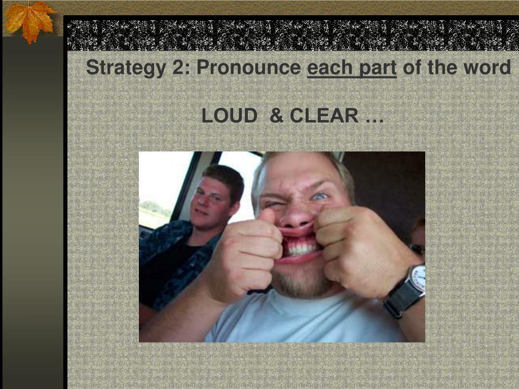 Strategy 2: Pronounce
