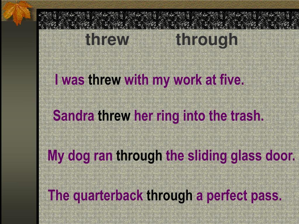 threw          through