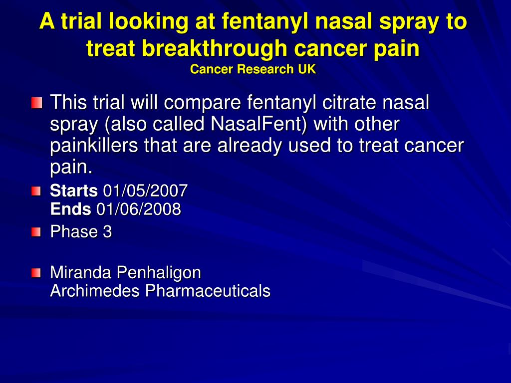 A trial looking at fentanyl nasal spray to treat breakthrough cancer pain