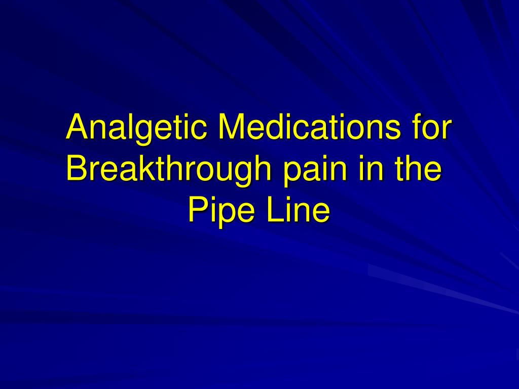 Analgetic Medications for Breakthrough pain in the