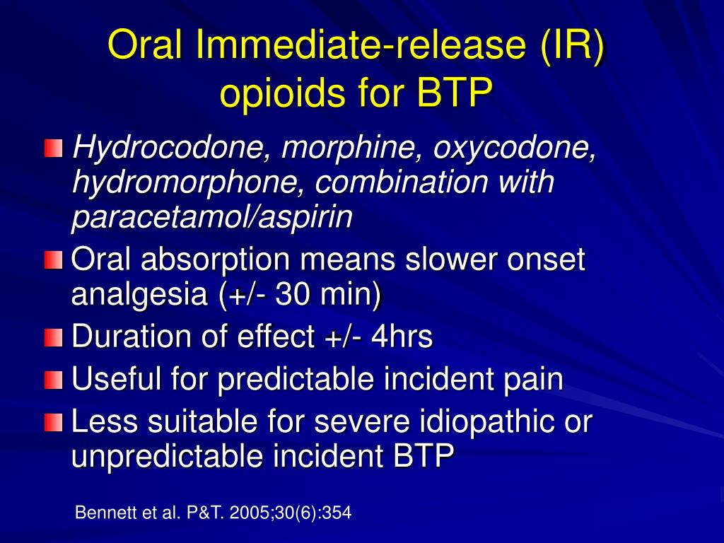 Oral Immediate-release (IR) opioids for BTP