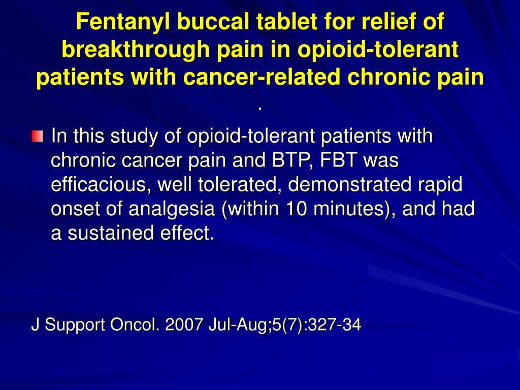 Fentanyl buccal tablet for relief of breakthrough pain in opioid-tolerant patients with cancer-related chronic pain