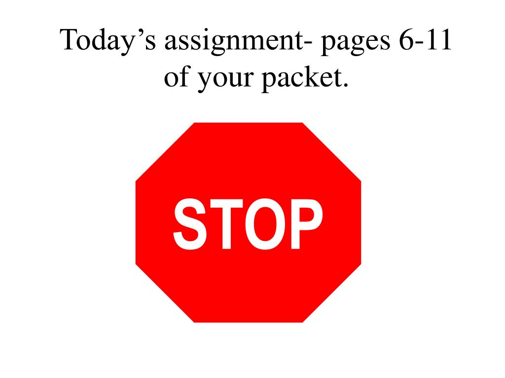 Today's assignment- pages 6-11 of your packet.