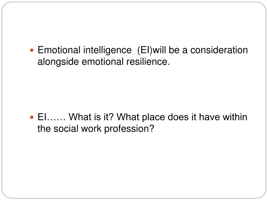 Emotional intelligence  (EI)will be a consideration alongside emotional resilience.