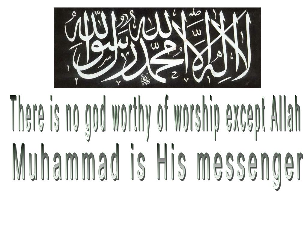 There is no god worthy of worship except Allah