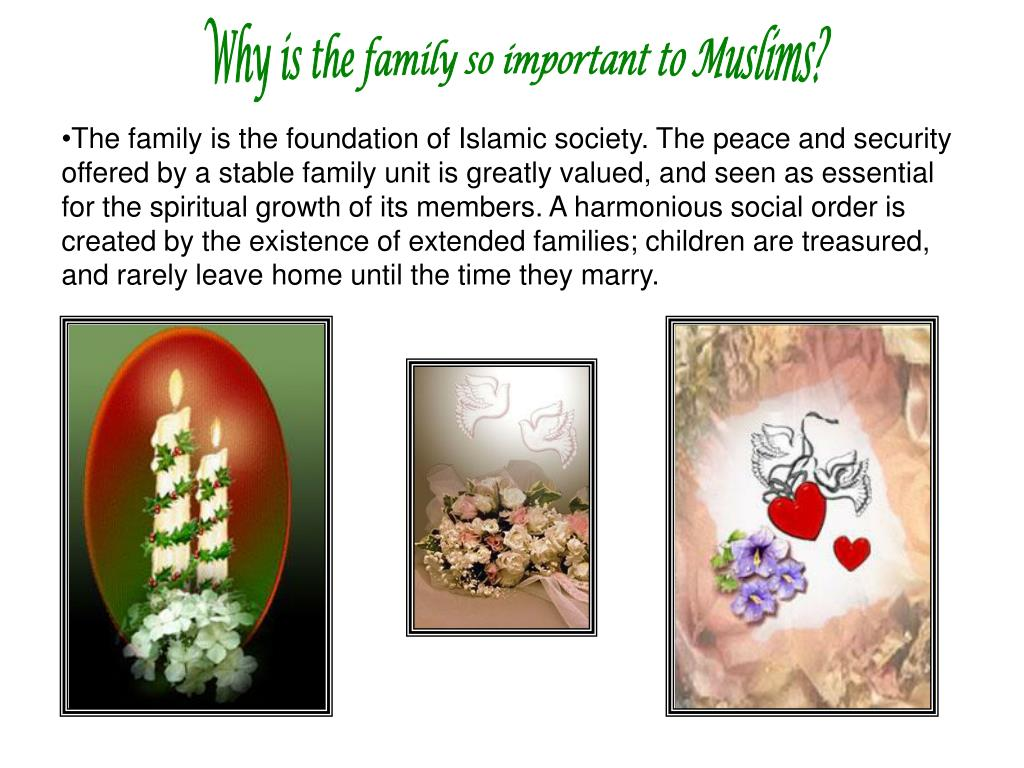 Why is the family so important to Muslims?