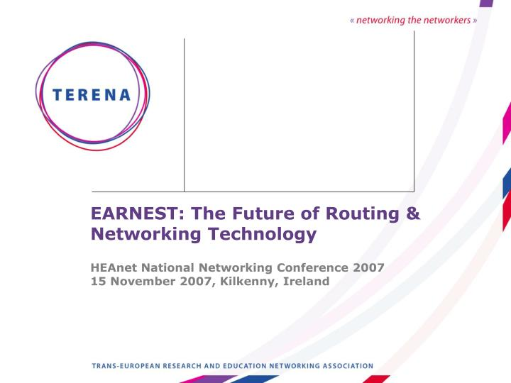 EARNEST: The Future of Routing & Networking Technology