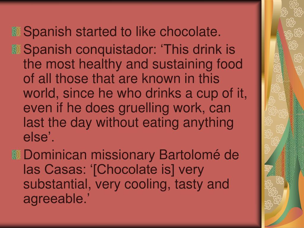 Spanish started to like chocolate.