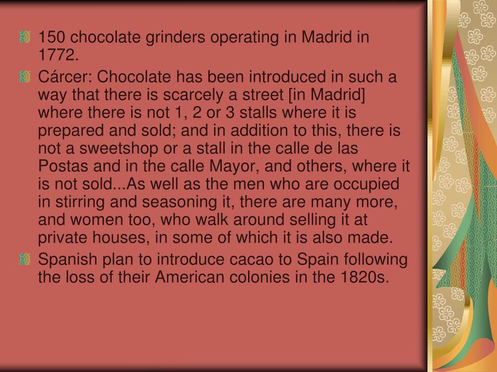 150 chocolate grinders operating in Madrid in 1772.