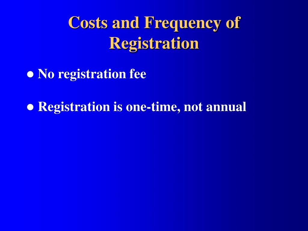 Costs and Frequency of Registration