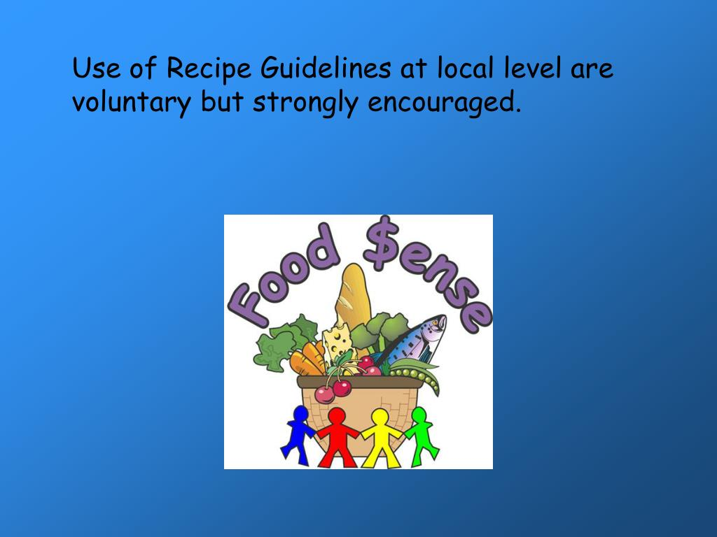 Use of Recipe Guidelines at local level are voluntary but strongly encouraged.