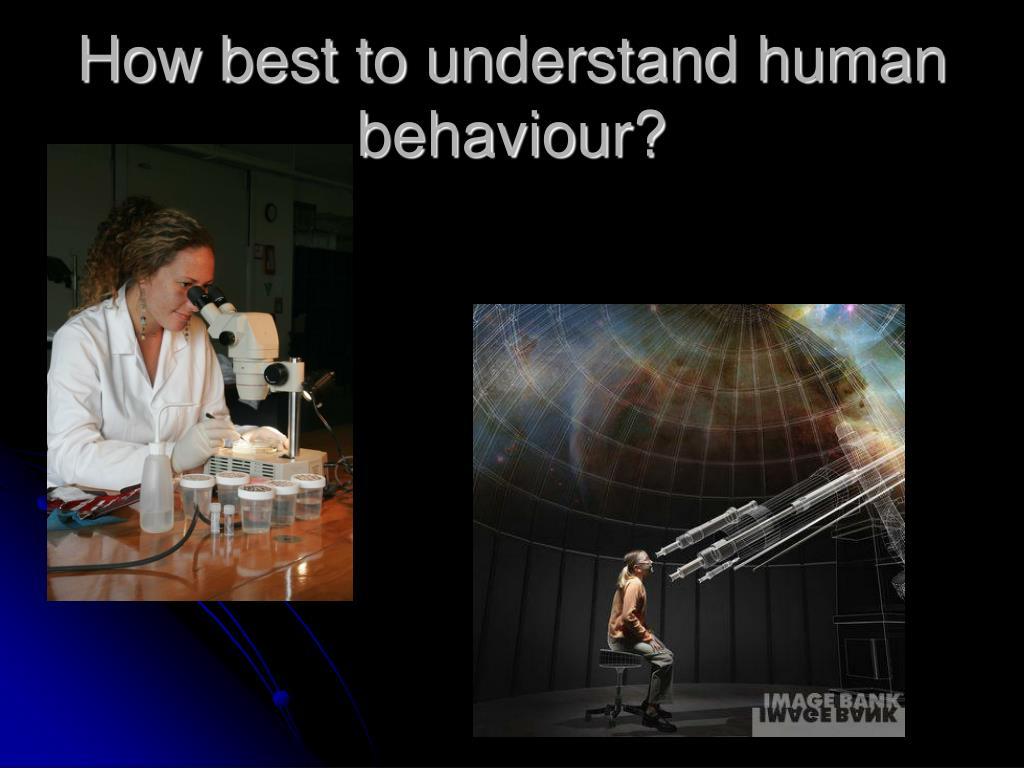 How best to understand human behaviour?