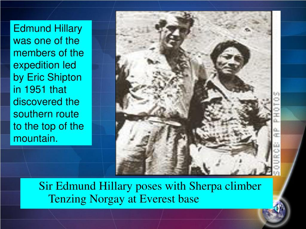 Edmund Hillary was one of the members of the expedition led by Eric Shipton in 1951 that discovered the southern route to the top of the mountain.