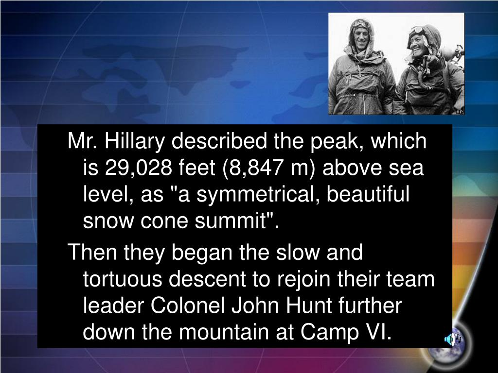 """Mr. Hillary described the peak, which is 29,028 feet (8,847 m) above sea level, as """"a symmetrical, beautiful snow cone summit""""."""
