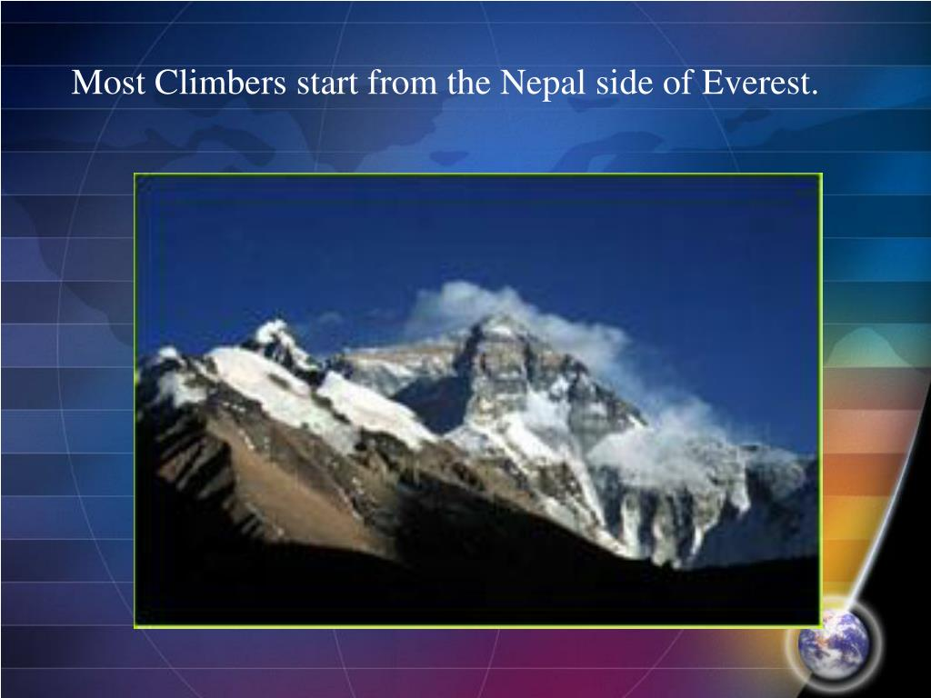 Most Climbers start from the Nepal side of Everest.