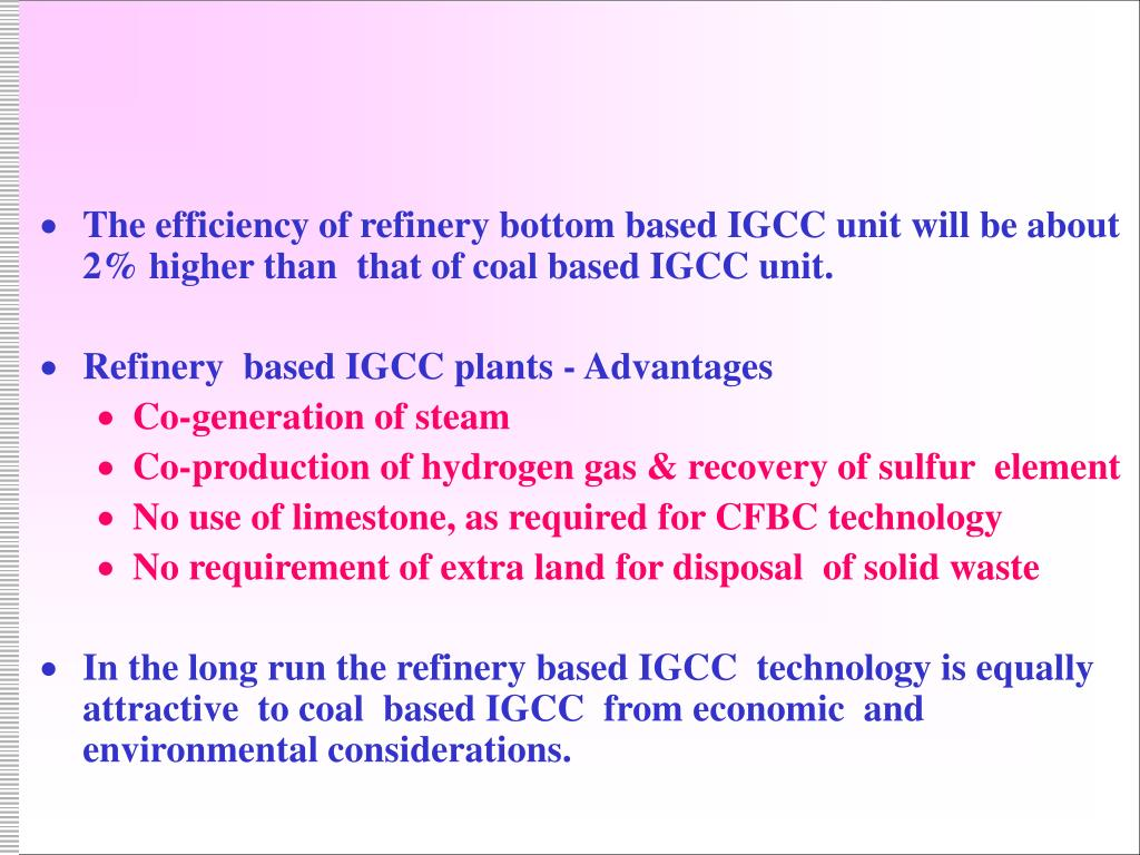 The efficiency of refinery bottom based IGCC unit will be about 2% higher than  that of coal based IGCC unit.